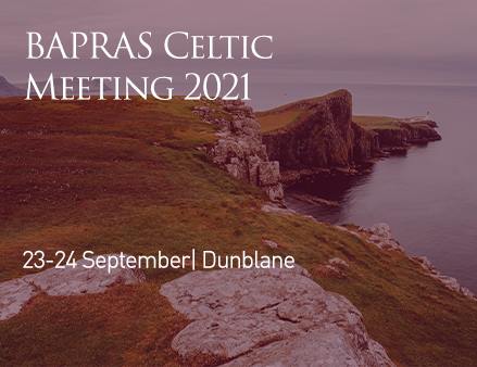 BAPRAS Celtic Meeting 2021 - Abstract Submissions NOW OPEN